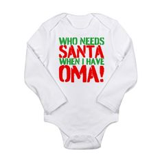 OMA OVER SANTA Body Suit on CafePress.com Christmas onsie for the baby