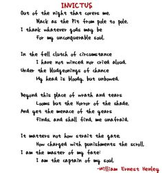 It matters not how strait the gate.   How charged with punishment the scroll.  I am the master of the my fate:  I am the captain of my soul  -William Ernest Henley