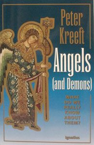 ANGELS (AND DEMONS), What Do We Really Know About Them? by Peter Kreeft. $12.95