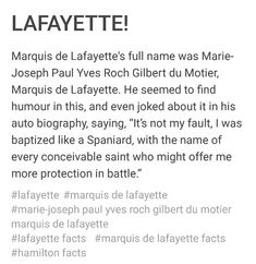 """Lafayette's name. Marquis de Lafayette's full name was Marie-Joseph Paul Yves Roch Gilbert du Motier, Marquis de Lafayette. He seemed to find humour in this, and even joked about it in his auto biography, saying, """"It's. History Jokes, History Facts, Nos4a2, Hamilton Lin Manuel Miranda, Hamilton Fanart, Memes, Hamilton Musical, Fandoms, Alexander Hamilton"""