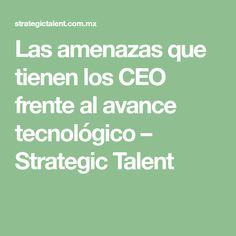 Las amenazas que tienen los CEO frente al avance tecnológico – Strategic Talent