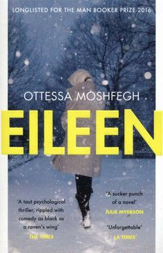 Shortlisted for The Man Booker Prize: Eileen by Ottessa Moshfegh | 9781784701468