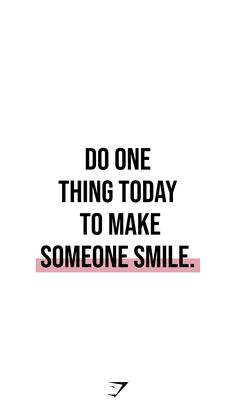 Do one thing today to make someone smile. // Quotes about life, inspirational quotes, daily reminders, simple reminders! Happy Quotes, Positive Quotes, Motivational Quotes, Life Quotes, Inspirational Quotes, Note To Self, Self Love, Personality Growth, Simple Reminders