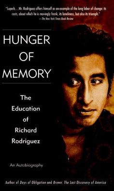 Hunger of Memory: The Education of Richard Rodriguez - Hunger of Memory: The Education of Richard Rodriguez