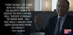 I can hear his voice while reading this.  House of Cards. Frank Underwood.