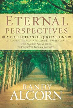 Eternal Perspectives by Randy Alcorn -- I need to get this one
