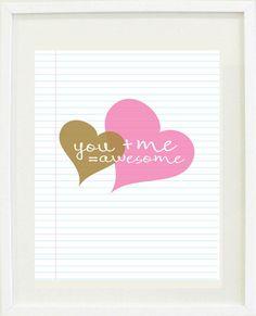 """You + Me=Awesome"" print"