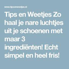 Tips en Weetjes Zo haal je nare luchtjes uit je schoenen met maar 3 ingrediënten! Echt simpel en heel fris!