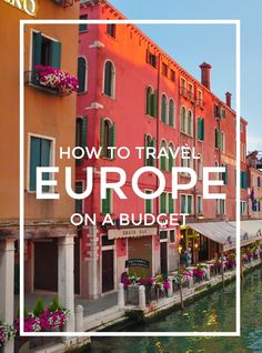 Travel Tuesday: How to Travel Europe on a Budget