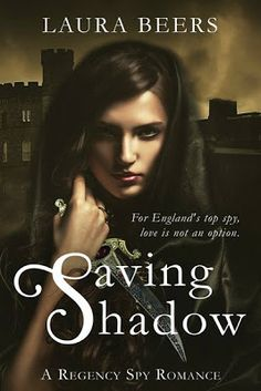 Why Not? Because I Said So! Book Reviews, Blitzs and Author Interviews. : Saving Shadow-A Regency Spy Romance: By Laura Beers