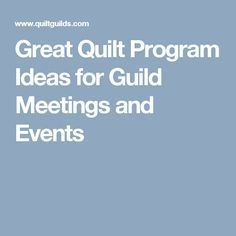 Quilting Guild Program Ideas : I donot know about you; but if you are the leader of a quilt guild it can be taxing sometimes to ...