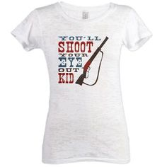 You'll Shoot Eye Out Womens Burnout Tee $31.19