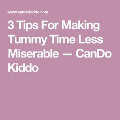 3 Tips For Making Tummy Time Less Miserable — CanDo Kiddo