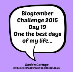 Rosie's Cottage: Blogtember Day 19: One of The Best Days of My Life... Days Of Our Lives, Day Of My Life, Creative Writing, Good Day, Brave, Cottage, Good Things, Posts, Blogging