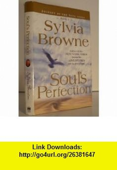 Souls Perfection Journey of the Soul Series (9780739412688) Sylvia Browne , ISBN-10: 073941268X  , ISBN-13: 978-0739412688 ,  , tutorials , pdf , ebook , torrent , downloads , rapidshare , filesonic , hotfile , megaupload , fileserve