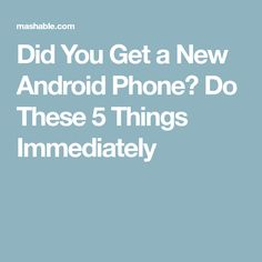 Did You Get a New Android Phone? Do These 5 Things Immediately