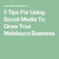 5 Tips For Using Social Media To Grow Your Melaleuca Business
