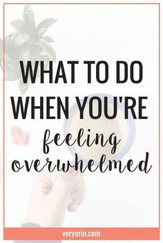 What to Do When You're Feeling Overwhelmed | Life has been nothing this year if not overwhelming and wonderful at the same time. Because of that, I've been feeling overwhelmed regularly and have been forced to find ways to deal with that and get past it. | Personal Development, Self Improvement - Very Erin Blog