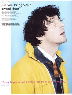 """""""Being happy is just a little break from being unhappy"""" - Graham Coxon"""