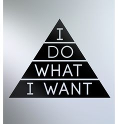 I do what I want - (Maslow pyramid summed up) Words Quotes, Wise Words, Me Quotes, Sayings, Bien Dit, Pretty Quotes, What I Want, Cool Things To Buy, Stuff To Buy