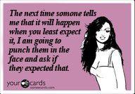 Hahaha!!! The story of my dang life!!!!