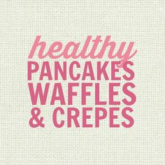 Healthy Pancake, Waffles and Crepe Recipes - low fat, gluten free, paleo, high protein, low carb, sugar free, clean eating friendly, vegan and more!