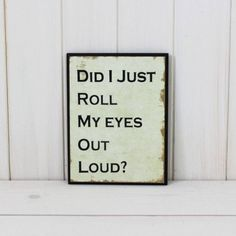 Did I Just Roll My Eyes Out Loud Wall Plaque