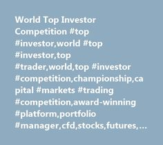 World Top Investor Competition #top #investor,world #top #investor,top #trader,world,top #investor #competition,championship,capital #markets #trading #competition,award-winning #platform,portfolio #manager,cfd,stocks,futures,forex,multi-product #trading http://puerto-rico.remmont.com/world-top-investor-competition-top-investorworld-top-investortop-traderworldtop-investor-competitionchampionshipcapital-markets-trading-competitionaward-winning-platformportfolio-m/  # Be the undisputed World…