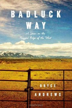 Badluck Way: A Year on the Ragged Edge of the West by Bry…