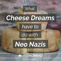 What cheese dreams have to do with Neo-Nazis Cheese Dreams, Weird Dreams, Losing Everything, Guy Names, Going Crazy, Helping People, Cheers, Hate, Shit Happens
