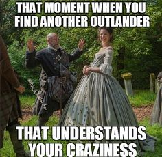 .When you find someone from the #Outlander clan and feel you already know them