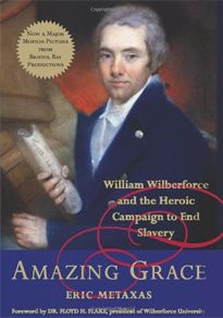 Eric Metaxas :: AMAZING GRACE: WILLIAM WILBERFORCE AND THE HEROIC CAMPAIGN TO END SLAVERY