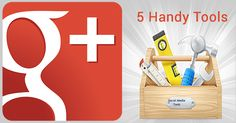 5 Tools to enrich your Google+ experience!