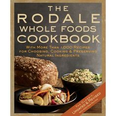 The Rodale Whole Foods Cookbook: More than 1,000 recipes for choosing, cooking, and preserving natural ingredients. $35 from The Rodale Store