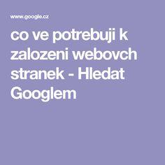 co ve potrebuji k zalozeni webovch stranek - Hledat Googlem World Information