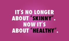 "Exactly! I avoid repinning things that talk about ""being skinny"" as motivation to lose weight. I don't wanna be ""skinny""; I wanna be healthy and strong and fit."
