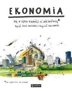 Ekonomia. To, o czym dorośli Ci nie mówią   Publicat S.A. Grupa Wydawnicza