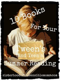Don't miss this one! Just in time for the start of summer vacation: 10 Books For Your Tween's (and Teen's) Summer Reading