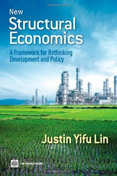 New Structural Economics: A Framework for Rethinking Development and Policy (World Bank Publications) by Justin Yifu Lin http://smile.amazon.com/dp/0821389556/ref=cm_sw_r_pi_dp_RdTXwb04EH78S