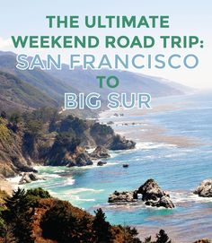 The Ultimate Weekend Road Trip: San Francisco to Big Sur