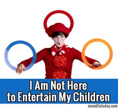 Entertaining our children all the time is a slippery slope Parents... // from momlifetoday.com