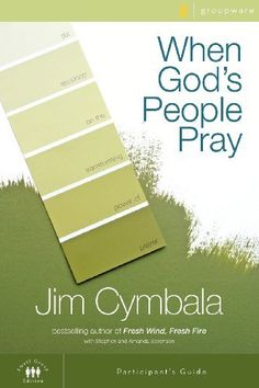 When God's People Pray Participant's Guide: Six Sessions on the Transforming Power of Prayer (Zondervangroupware(tm) Small Group Edition) by Jim Cymbala, http://www.amazon.com/dp/031026734X/ref=cm_sw_r_pi_dp_VyA4rb08S8K84