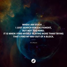 When I am stuck … I just search for excitement, but not too hard. It is when I find myself playing more than trying that I find my way out of a block. My Way, Quote Of The Day, Search, Quotes, Quotations, Searching, Quote, Manager Quotes, Qoutes
