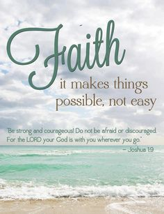 FAITH...it makes things possible....not easy!
