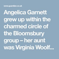 Angelica Garnett grew up within the charmed circle of the Bloomsbury group – her aunt was Virginia Woolf. But her childhood was a tangled web of deceit, which she's still trying to unravel at the age of 91