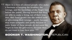 Booker T. Washington REPUBLICAN Quote. National Black Republican Association: Racism card looking a little dog-eared.