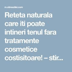 Reteta naturala care iti poate intineri tenul fara tratamente cosmetice costisitoare! – stirea zilei