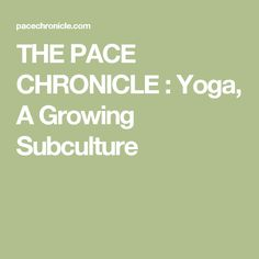 THE PACE CHRONICLE : Yoga, A Growing Subculture