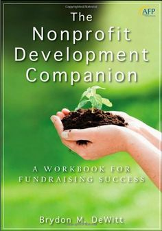 The Nonprofit Development Companion: A Workbook for Fundraising Success (The AFP/Wiley Fund Development Series) by Brydon M. DeWitt. $29.41. Publication: October 5, 2010. 202 pages. Author: Brydon M. DeWitt. Series - The AFP/Wiley Fund Development Series (Book 194). Publisher: Wiley; 1 edition (October 5, 2010). Save 35%!
