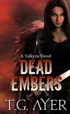 Dead Embers, Valkyrie Series  -  T.G. Ayer